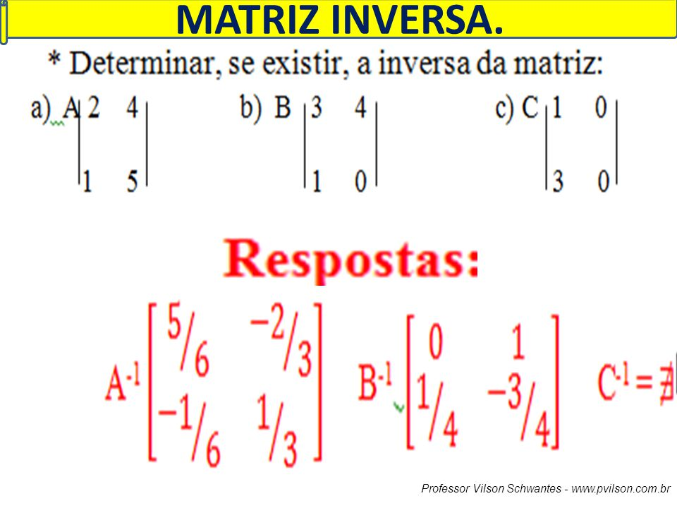 MATRIZ INVERSA. Professor Vilson Schwantes - www.pvilson.com.br