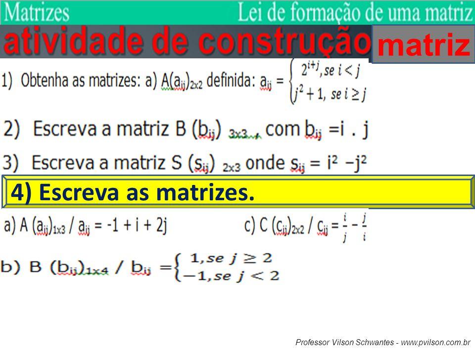 matriz 4) Escreva as matrizes.