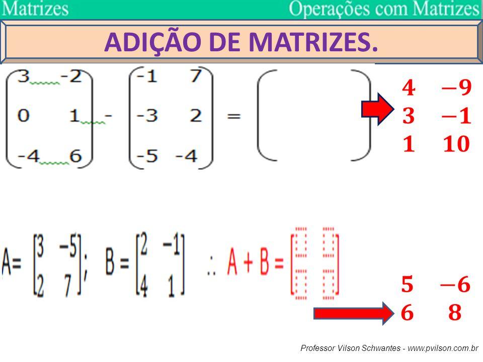 ADIÇÃO DE MATRIZES. Professor Vilson Schwantes - www.pvilson.com.br
