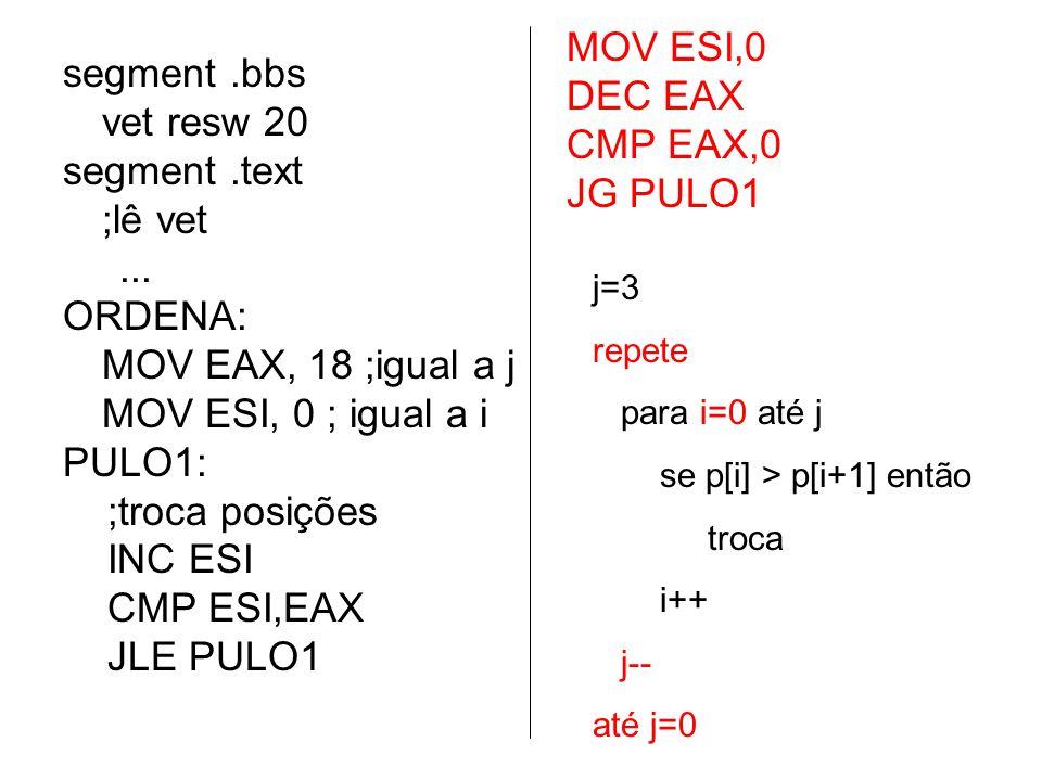 MOV ESI,0 DEC EAX segment .bbs vet resw 20 CMP EAX,0 segment .text