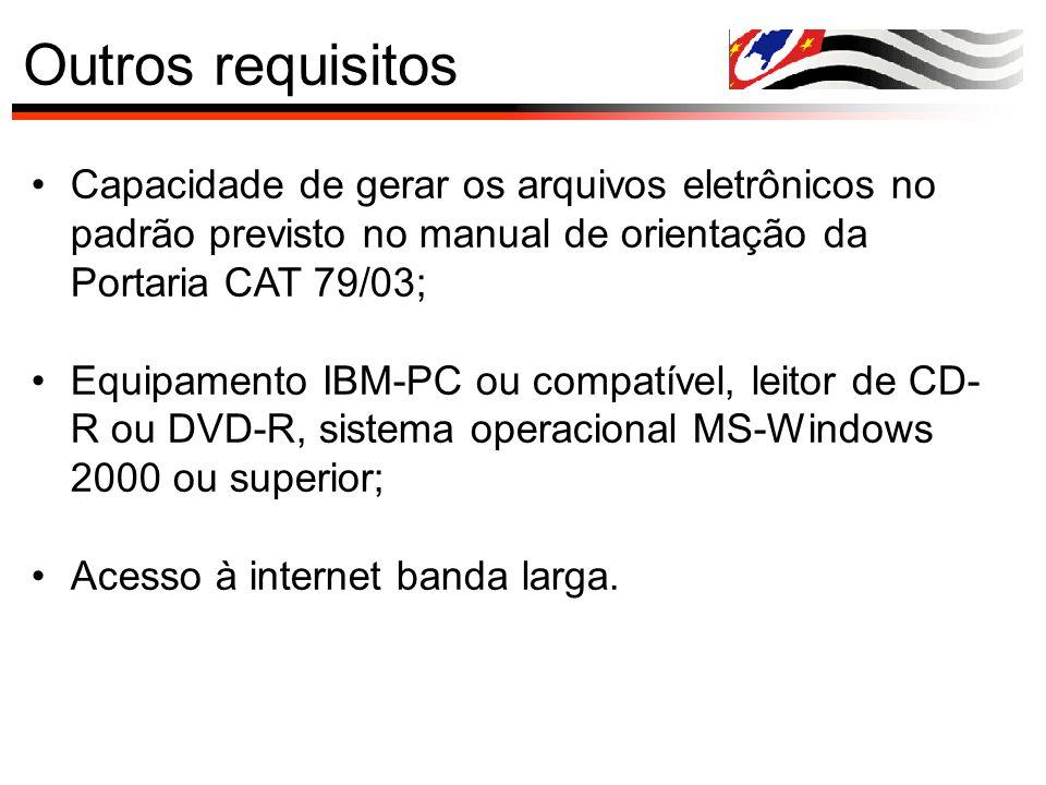 Outros requisitos Capacidade de gerar os arquivos eletrônicos no padrão previsto no manual de orientação da Portaria CAT 79/03;
