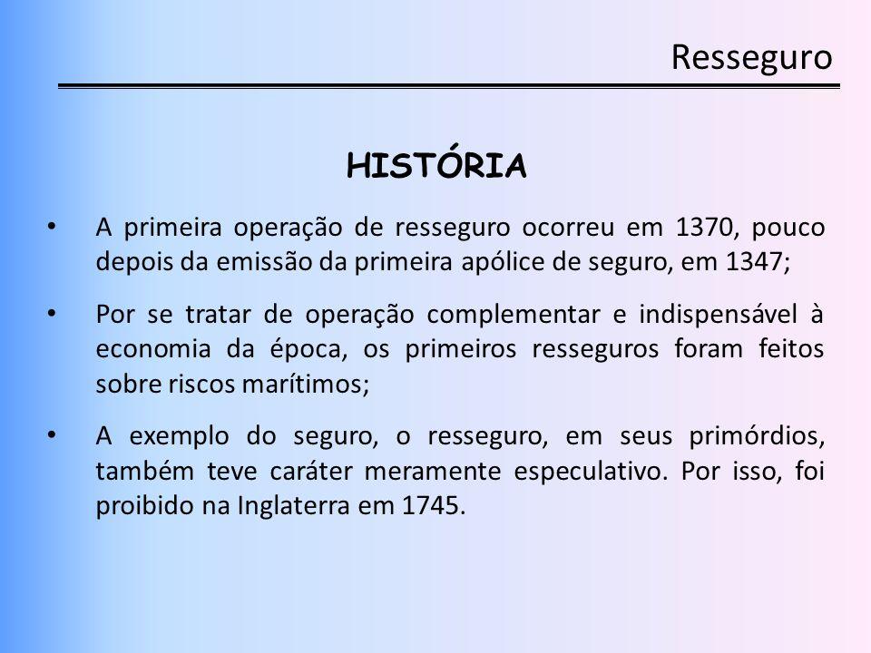 Resseguro HISTÓRIA. A primeira operação de resseguro ocorreu em 1370, pouco depois da emissão da primeira apólice de seguro, em 1347;