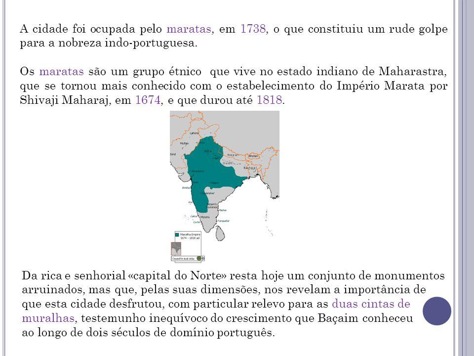 A cidade foi ocupada pelo maratas, em 1738, o que constituiu um rude golpe para a nobreza indo-portuguesa.