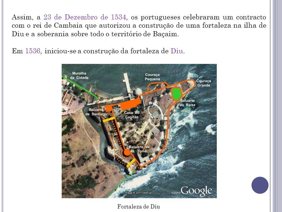 Em 1536, iniciou-se a construção da fortaleza de Diu.