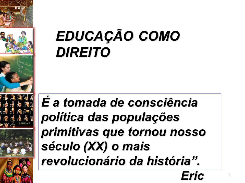 EDUCAÇÃO COMO DIREITO É a tomada de consciência política das populações primitivas que tornou nosso século (XX) o mais revolucionário da história .