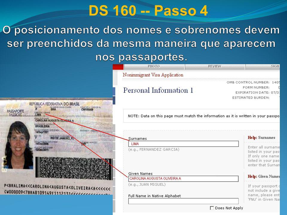 DS 160 -- Passo 4 O posicionamento dos nomes e sobrenomes devem ser preenchidos da mesma maneira que aparecem nos passaportes.