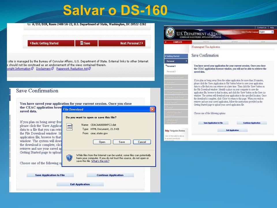 Salvar o DS-160 Se não puder preencher o formulário completo, poderá salvar o DS-160 no computador e continuar depois.