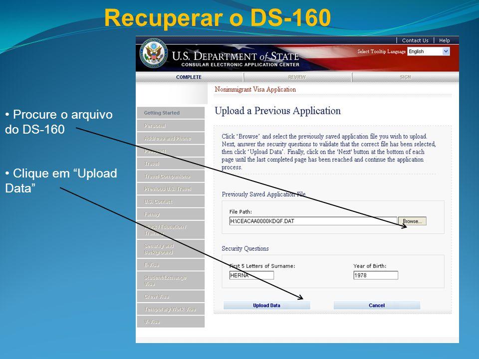Recuperar o DS-160 Procure o arquivo do DS-160 Clique em Upload Data