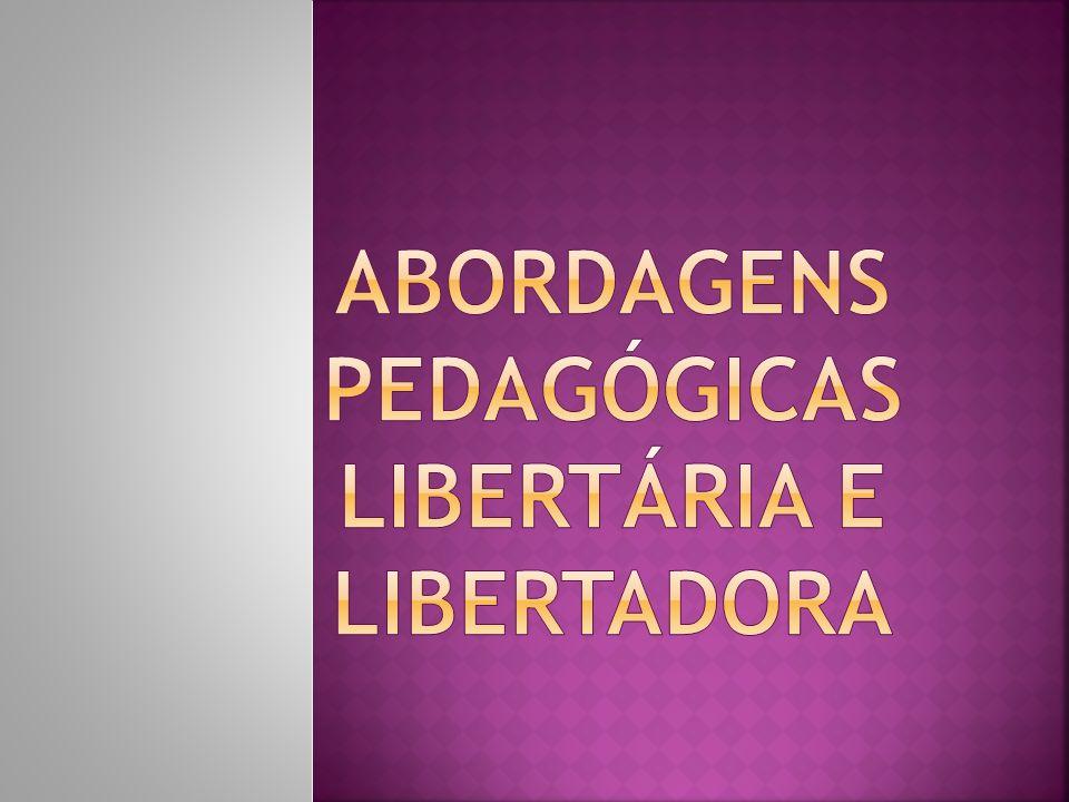 Abordagens Pedagógicas Libertária e Libertadora