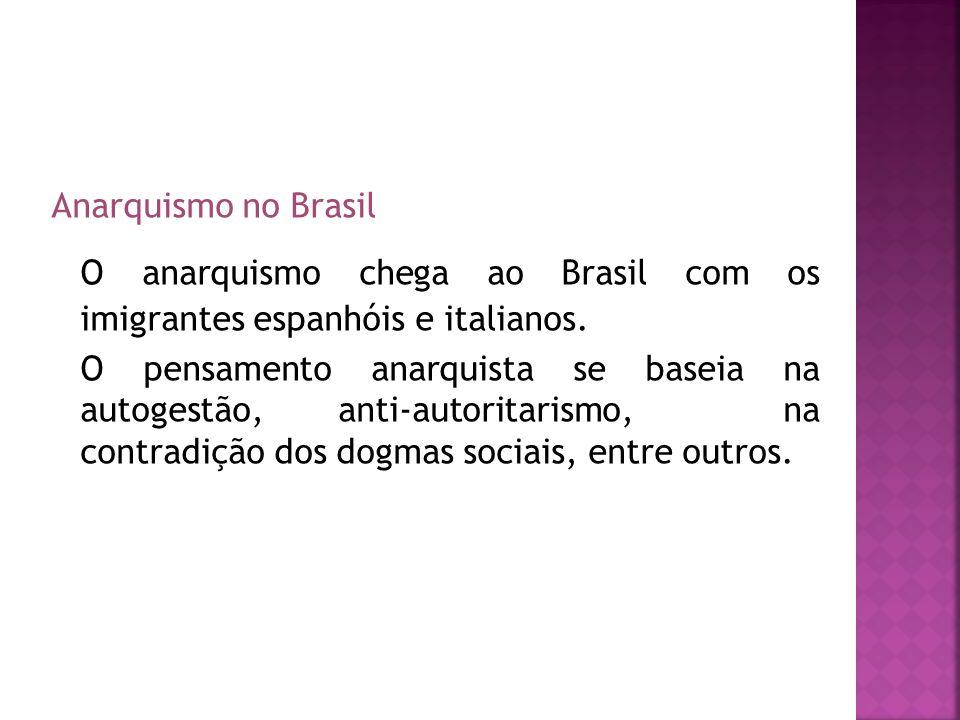 O anarquismo chega ao Brasil com os imigrantes espanhóis e italianos.