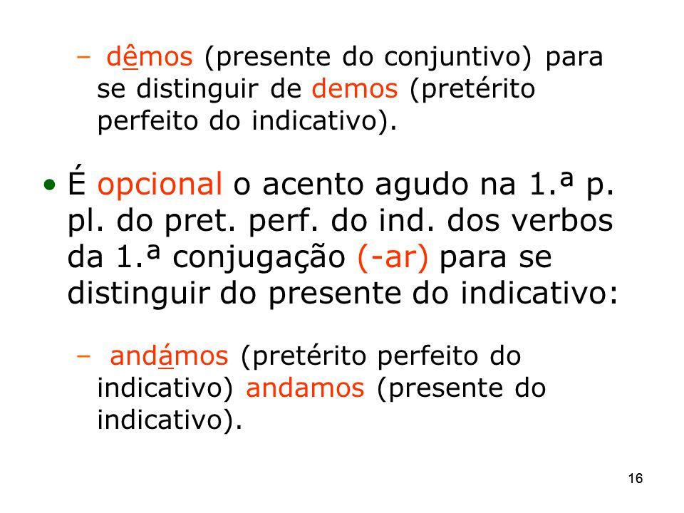 dêmos (presente do conjuntivo) para se distinguir de demos (pretérito perfeito do indicativo).
