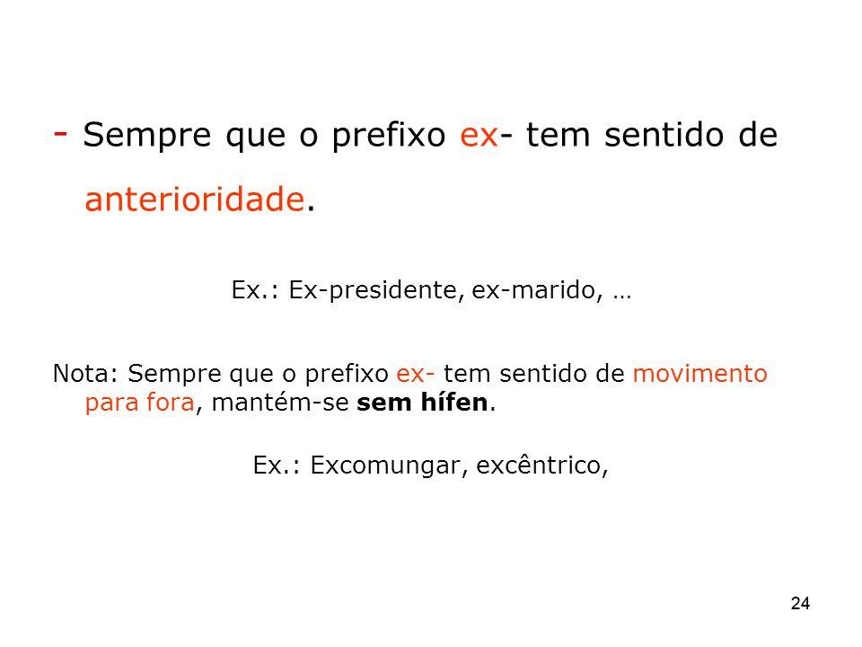 - Sempre que o prefixo ex- tem sentido de anterioridade.