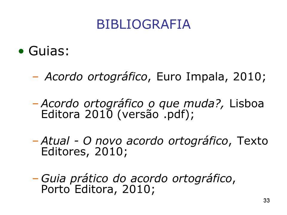 BIBLIOGRAFIA Guias: Acordo ortográfico, Euro Impala, 2010;