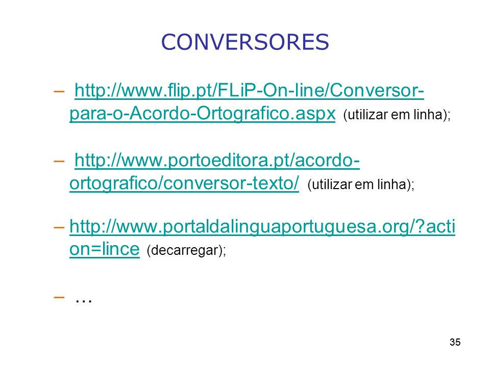 CONVERSORES http://www.flip.pt/FLiP-On-line/Conversor-para-o-Acordo-Ortografico.aspx (utilizar em linha);