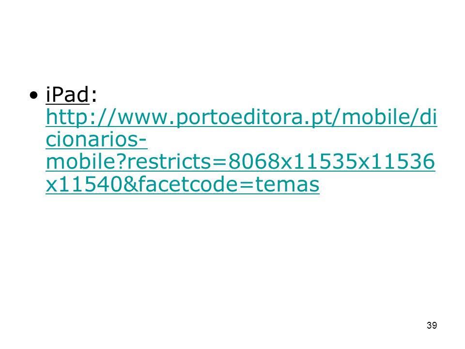 iPad: http://www. portoeditora. pt/mobile/dicionarios-mobile