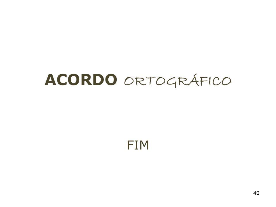 ACORDO ORTOGRÁFICO FIM 40 40
