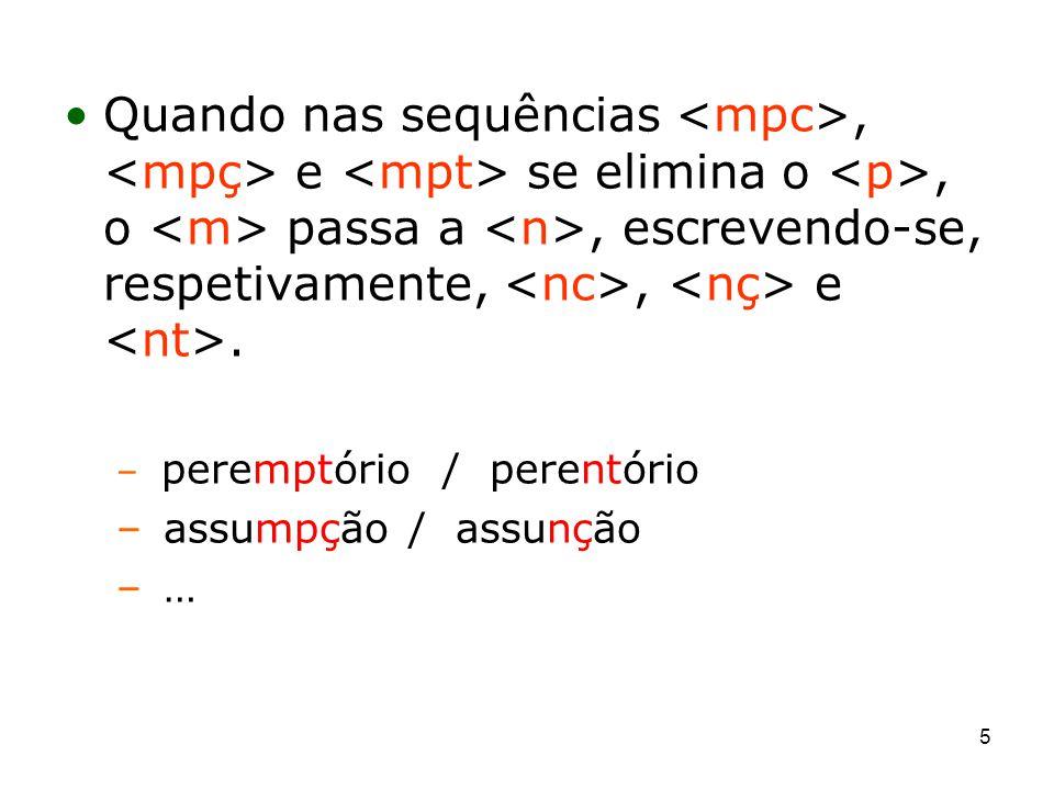 Quando nas sequências <mpc>, <mpç> e <mpt> se elimina o <p>, o <m> passa a <n>, escrevendo-se, respetivamente, <nc>, <nç> e <nt>.