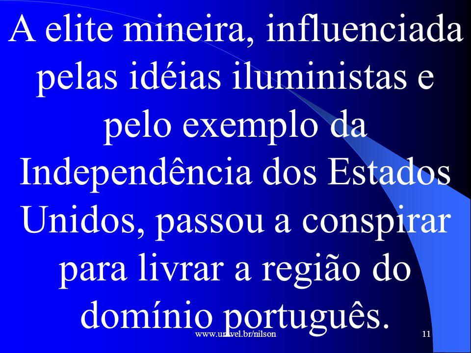 A elite mineira, influenciada pelas idéias iluministas e pelo exemplo da Independência dos Estados Unidos, passou a conspirar para livrar a região do domínio português.