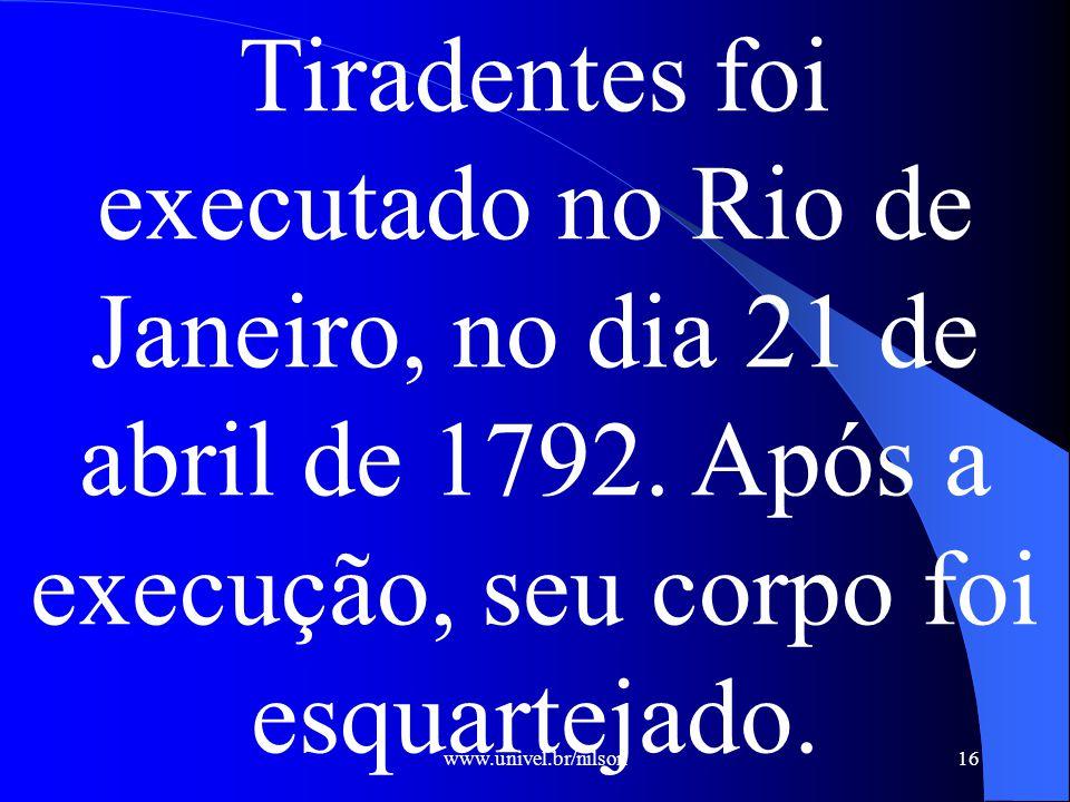 Tiradentes foi executado no Rio de Janeiro, no dia 21 de abril de 1792