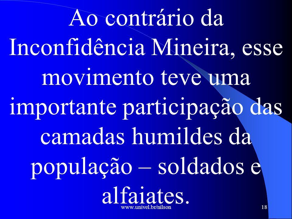 Ao contrário da Inconfidência Mineira, esse movimento teve uma importante participação das camadas humildes da população – soldados e alfaiates.