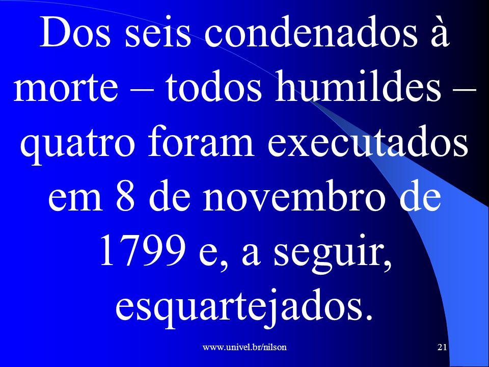 Dos seis condenados à morte – todos humildes – quatro foram executados em 8 de novembro de 1799 e, a seguir, esquartejados.