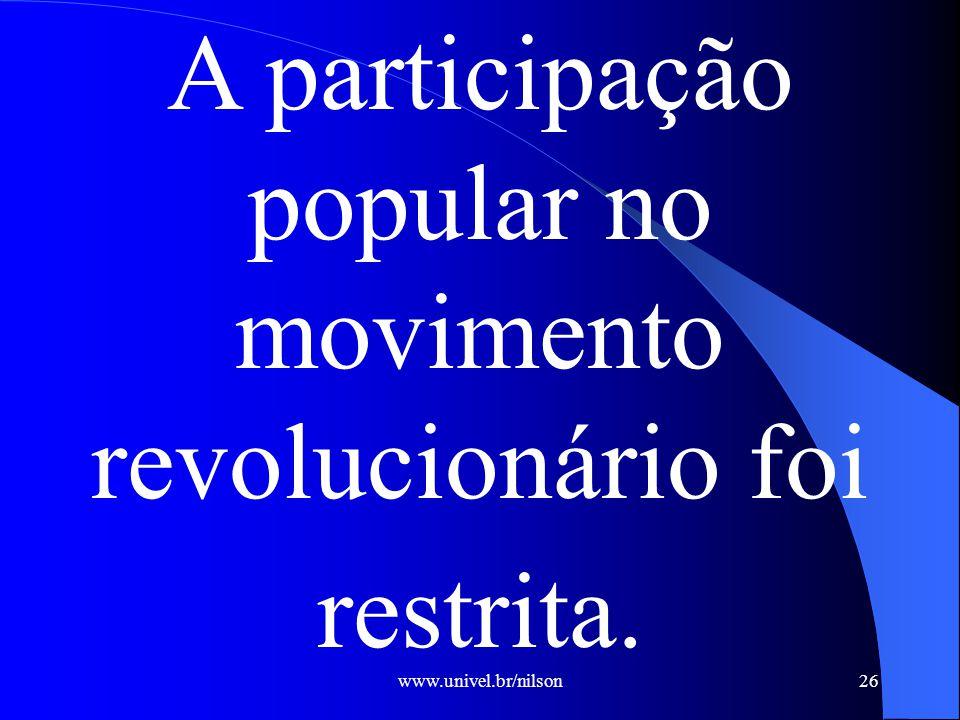 A participação popular no movimento revolucionário foi restrita.
