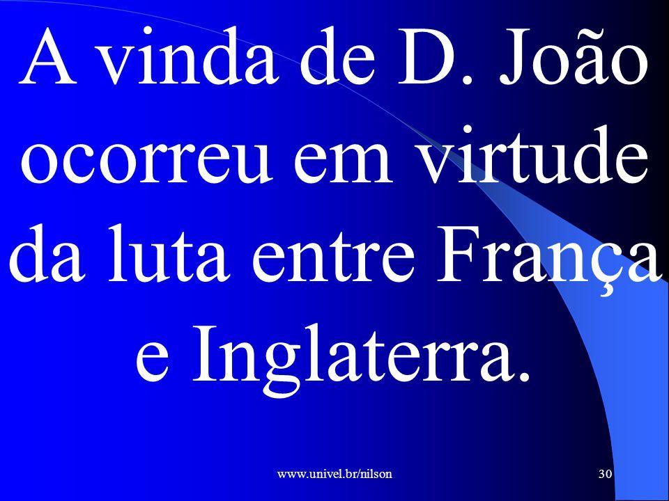 A vinda de D. João ocorreu em virtude da luta entre França e Inglaterra.