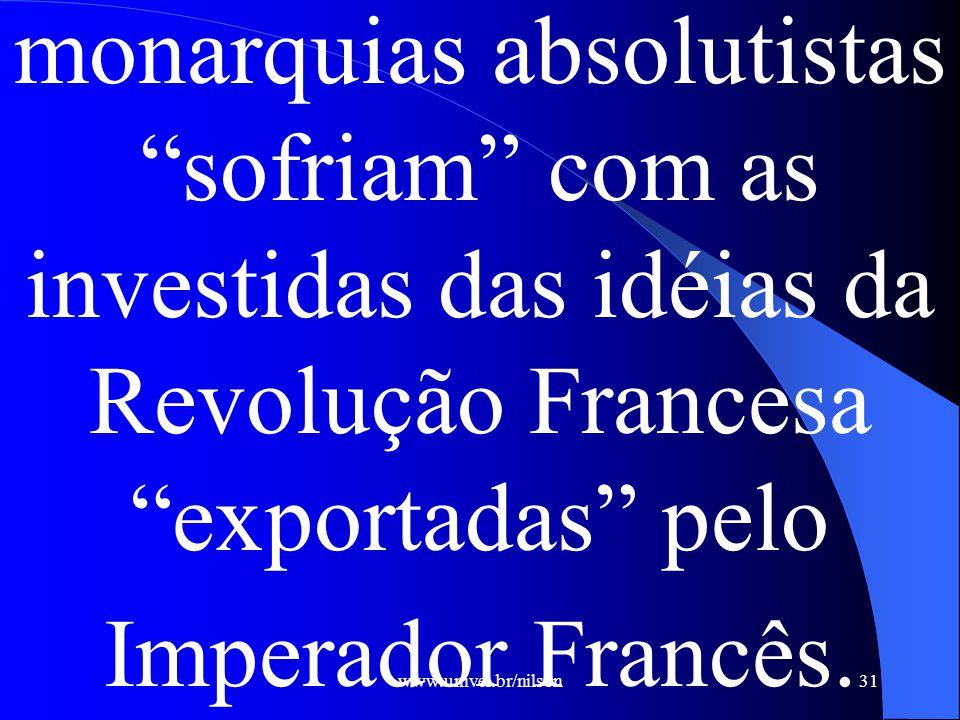 monarquias absolutistas sofriam com as investidas das idéias da Revolução Francesa exportadas pelo Imperador Francês.