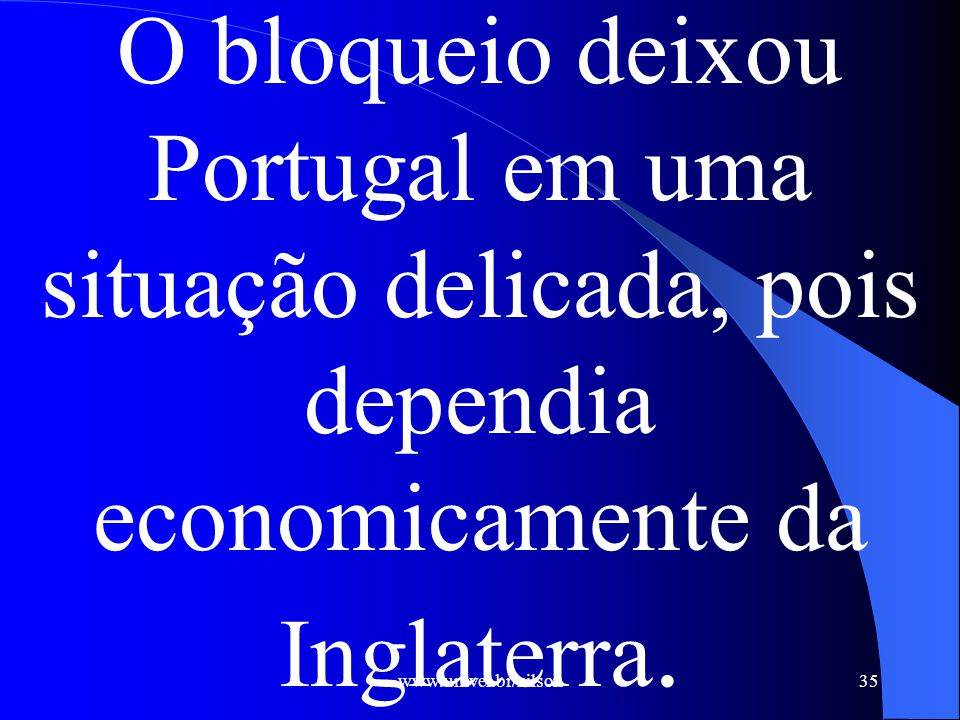 O bloqueio deixou Portugal em uma situação delicada, pois dependia economicamente da Inglaterra.