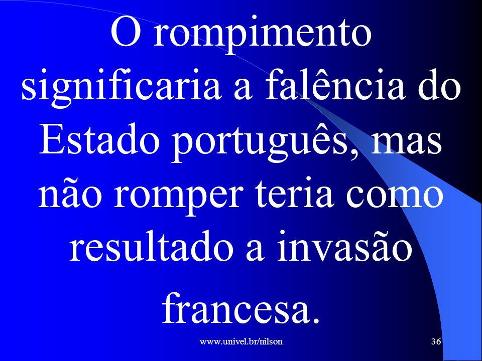 O rompimento significaria a falência do Estado português, mas não romper teria como resultado a invasão francesa.