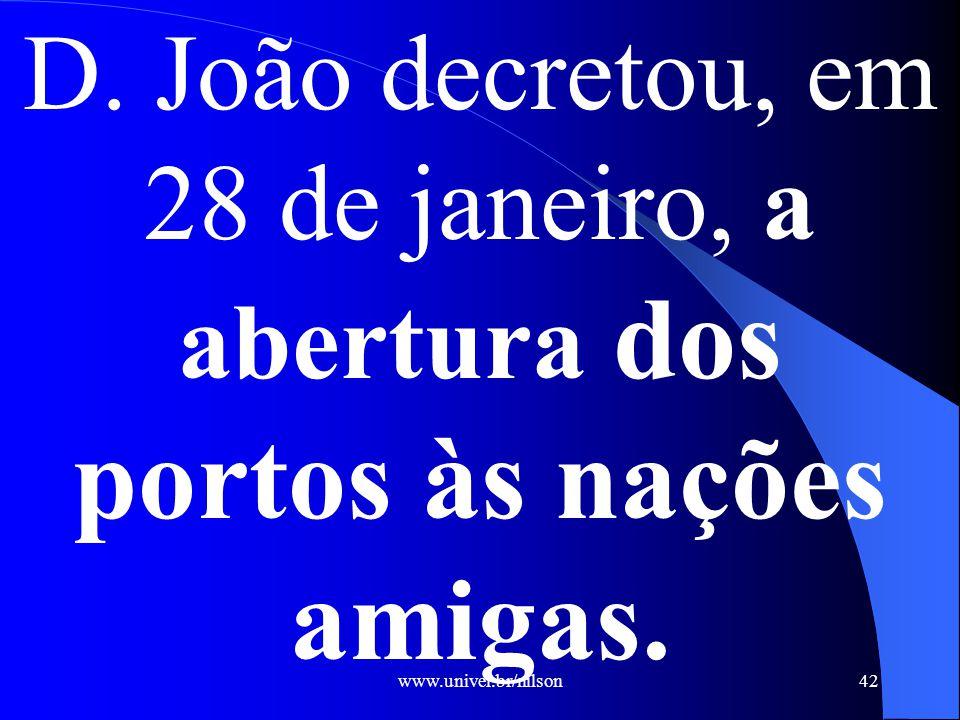 D. João decretou, em 28 de janeiro, a abertura dos portos às nações amigas.
