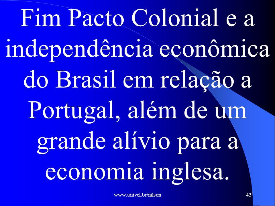 Fim Pacto Colonial e a independência econômica do Brasil em relação a Portugal, além de um grande alívio para a economia inglesa.
