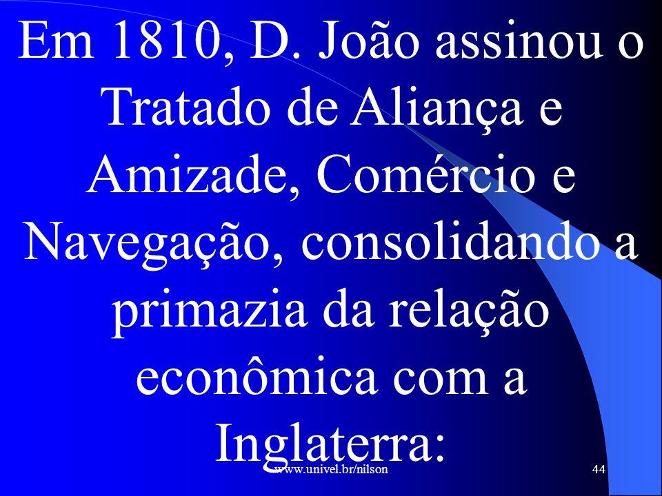 Em 1810, D. João assinou o Tratado de Aliança e Amizade, Comércio e Navegação, consolidando a primazia da relação econômica com a