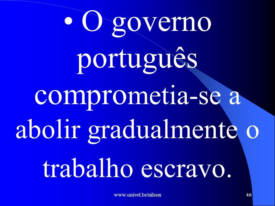 • O governo português comprometia-se a abolir gradualmente o trabalho escravo.