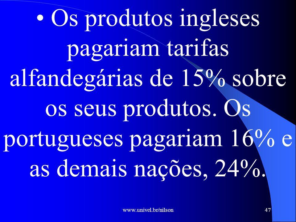 • Os produtos ingleses pagariam tarifas alfandegárias de 15% sobre os seus produtos. Os portugueses pagariam 16% e as demais nações, 24%.