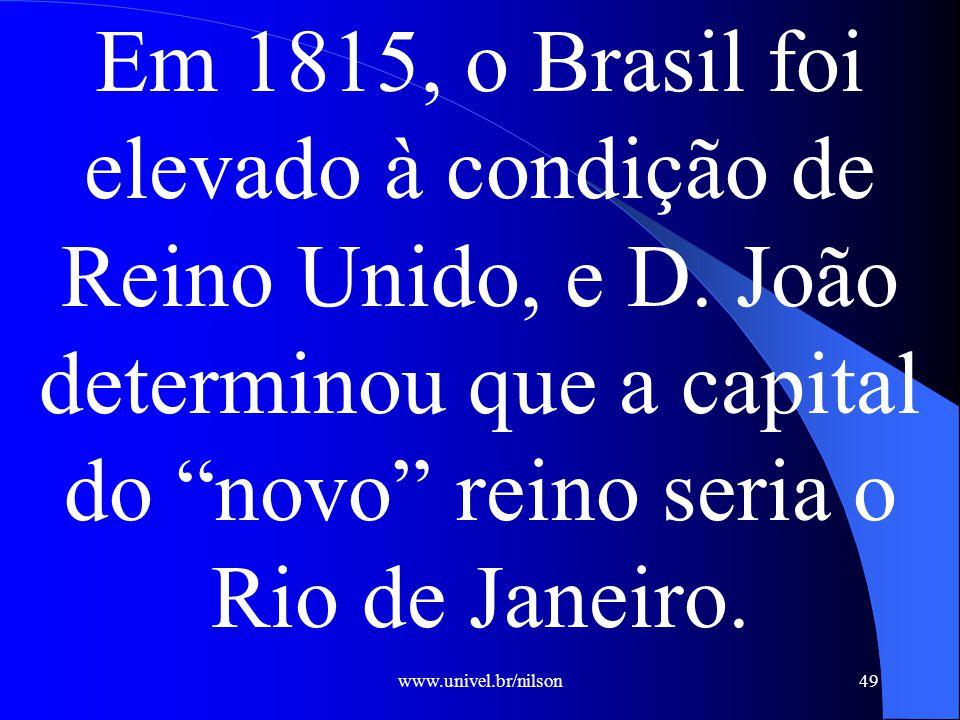 Em 1815, o Brasil foi elevado à condição de Reino Unido, e D