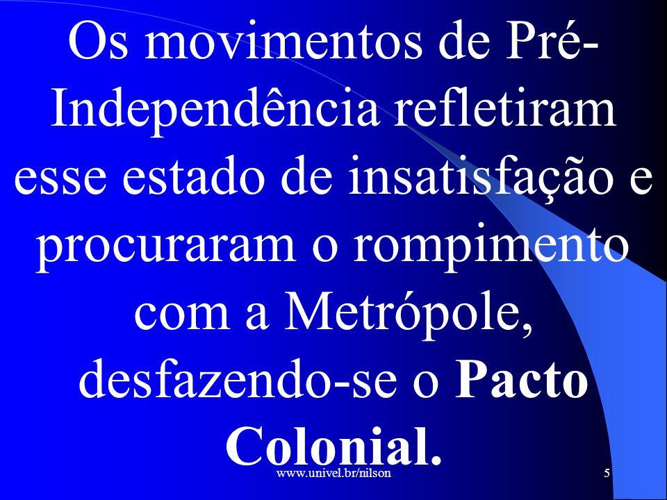 Os movimentos de Pré-Independência refletiram esse estado de insatisfação e procuraram o rompimento com a Metrópole, desfazendo-se o Pacto Colonial.