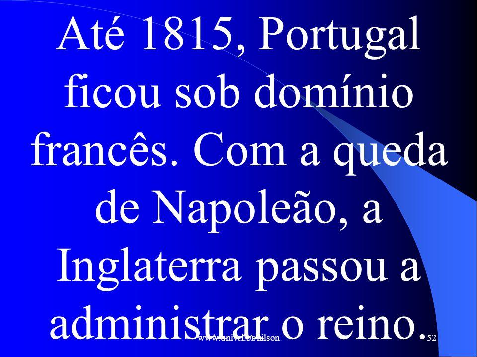 Até 1815, Portugal ficou sob domínio francês