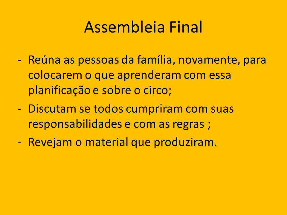 Assembleia Final Reúna as pessoas da família, novamente, para colocarem o que aprenderam com essa planificação e sobre o circo;