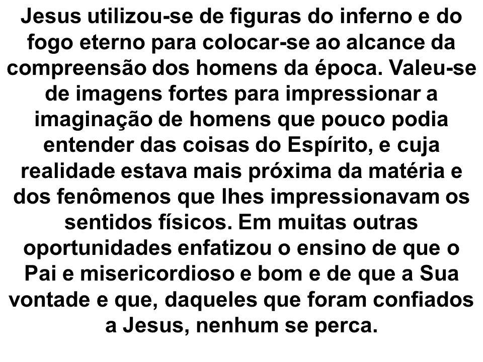 Jesus utilizou-se de figuras do inferno e do fogo eterno para colocar-se ao alcance da compreensão dos homens da época.