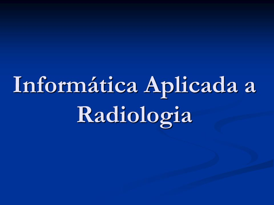 Informática Aplicada a Radiologia