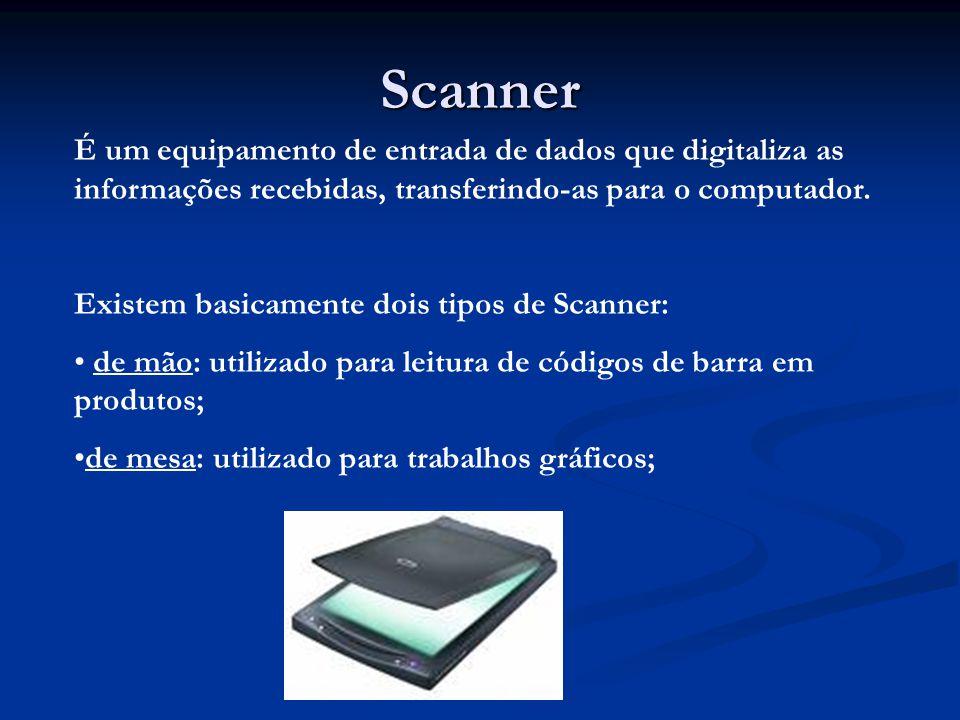 Scanner É um equipamento de entrada de dados que digitaliza as informações recebidas, transferindo-as para o computador.