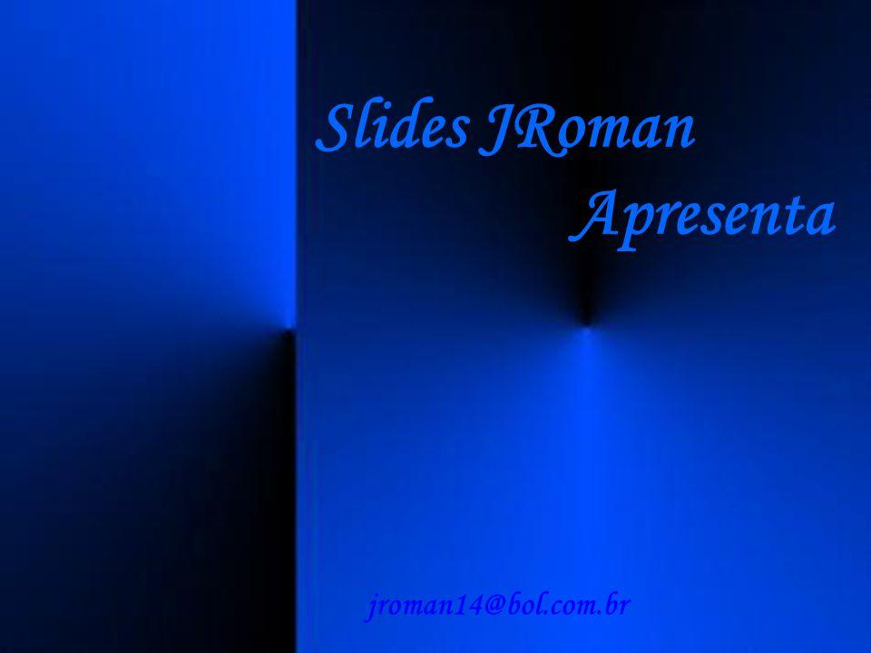 Slides JRoman Apresenta jroman14@bol.com.br