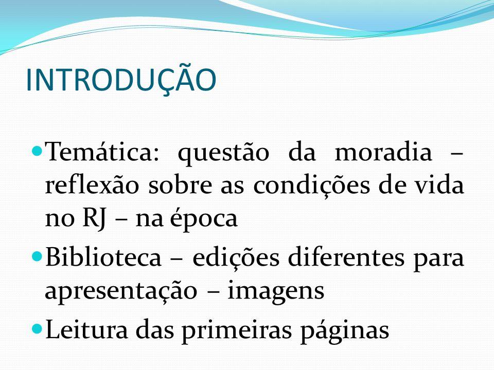 INTRODUÇÃO Temática: questão da moradia – reflexão sobre as condições de vida no RJ – na época.