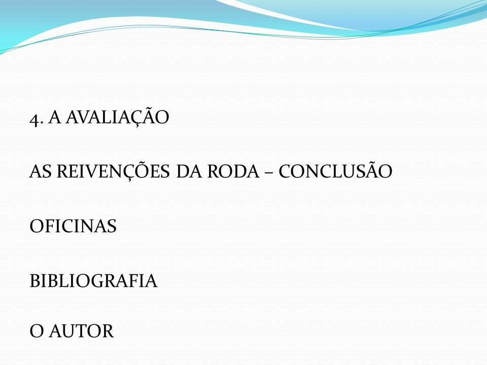 4. A AVALIAÇÃO AS REIVENÇÕES DA RODA – CONCLUSÃO OFICINAS BIBLIOGRAFIA O AUTOR