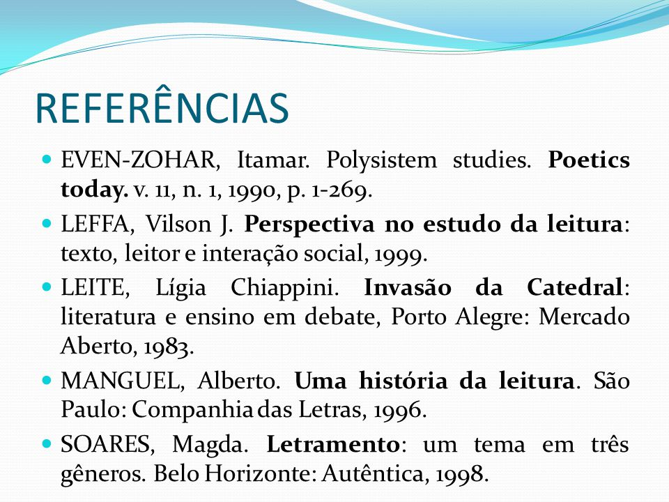 REFERÊNCIAS EVEN-ZOHAR, Itamar. Polysistem studies. Poetics today. v. 11, n. 1, 1990, p. 1-269.