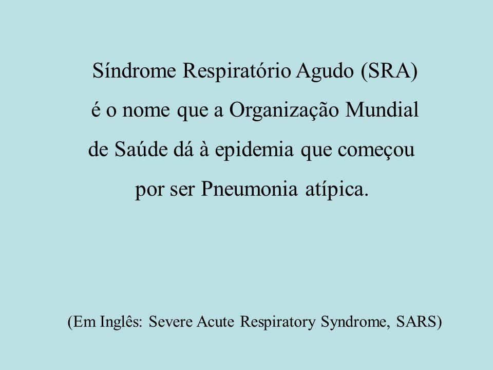 Síndrome Respiratório Agudo (SRA) é o nome que a Organização Mundial