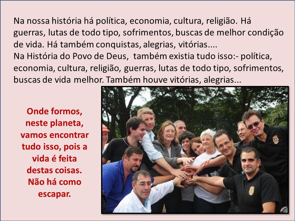 Na nossa história há política, economia, cultura, religião