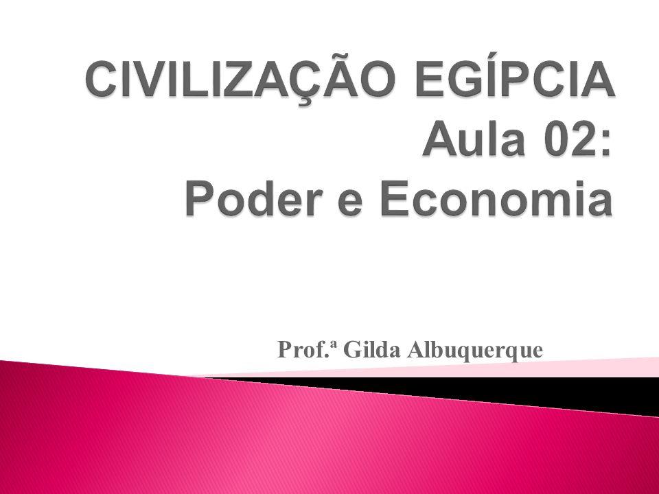 CIVILIZAÇÃO EGÍPCIA Aula 02: Poder e Economia
