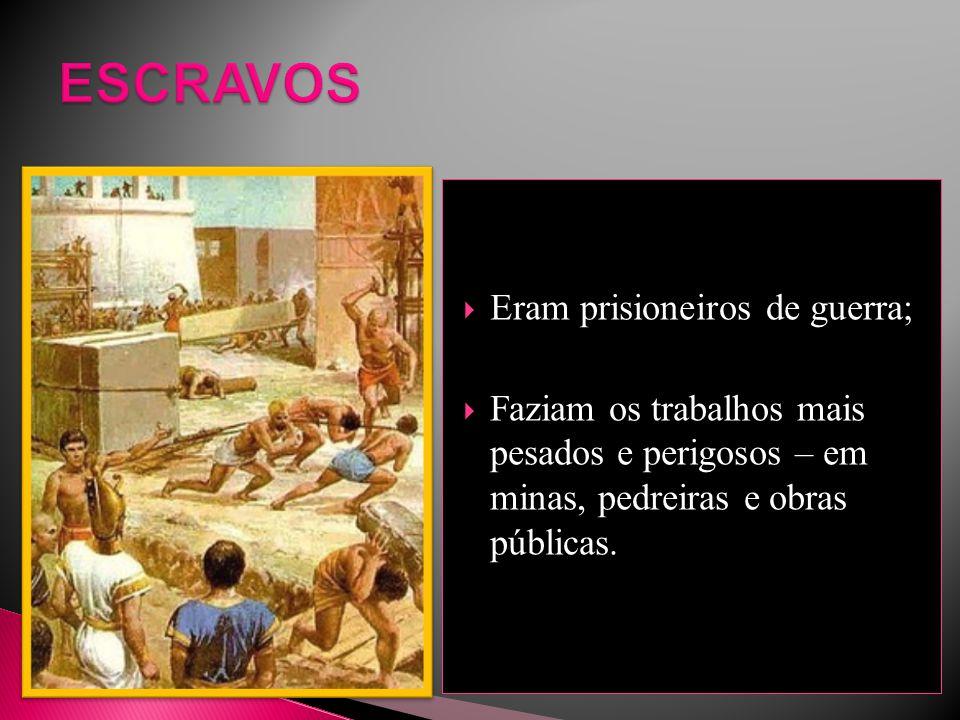 ESCRAVOS Eram prisioneiros de guerra;